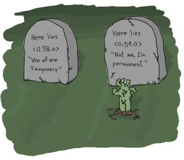 Two tombstones one next to each other. The first one says 'here lies <0.58.0>' and says 'we all are temporary'. The second one says 'here lies <0.59.0>' and says 'Not me, I'm permanent'. A zombie hand is coming out of the ground in front of this one